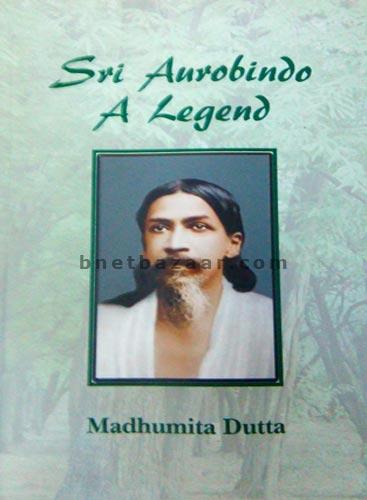 Sri Aurobindo A Legend
